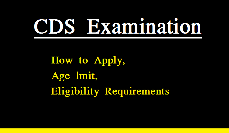 CDS Examination: How to Apply, Age limit, Examination Pattern, Syllabus, Eligibility Requirements
