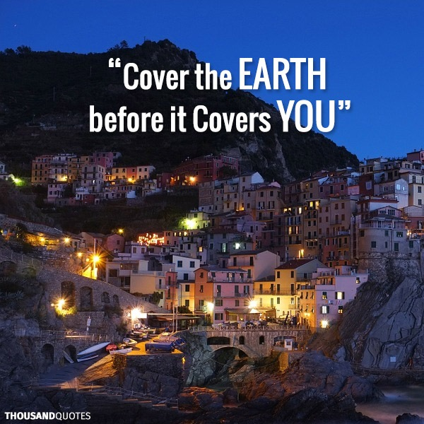 travel quotes inspirational: Cover the earth before it covers you