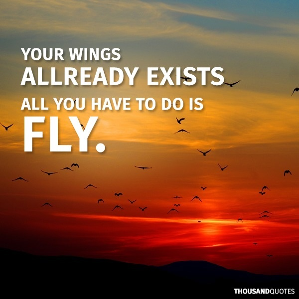travel quotes inspirational: your wings already exists all you have to do is fly